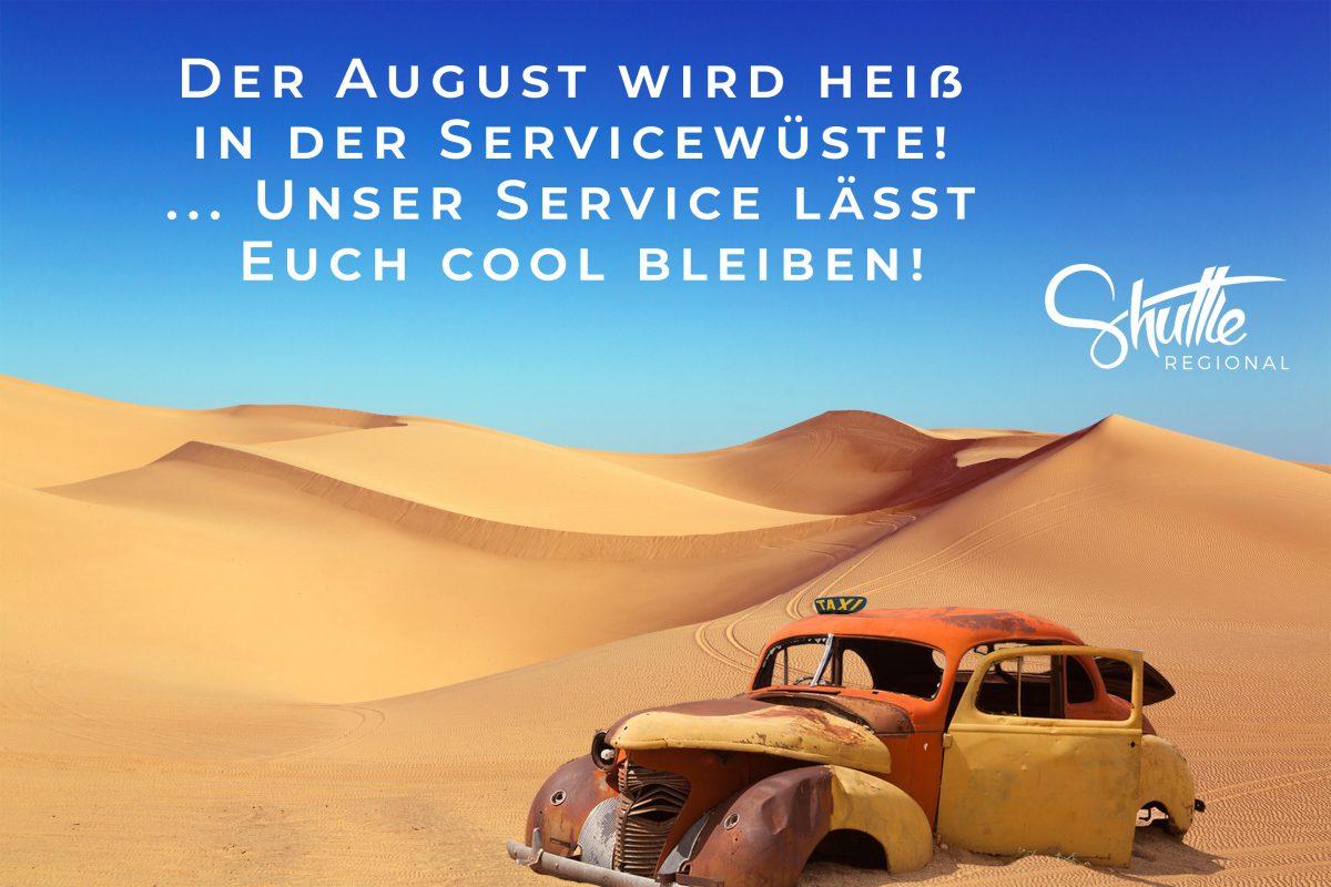Es wird heiss in der Service Wüste im August